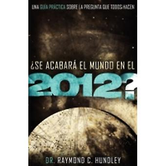 Will the World End in 2012 by Hundley & Raymond C.