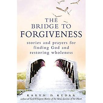 Bridge To Forgiveness: Stories and Prayers for Finding God and Restoring Wholeness