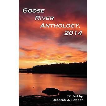 Goose River Anthology 2014 by Benner & Deborah J.