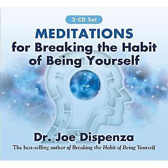 Meditations for Breaking the Habit of Being Yourself by Dr Joe Dispenza