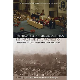 International Organizations and Environmental Protection by Wolfram Kaiser