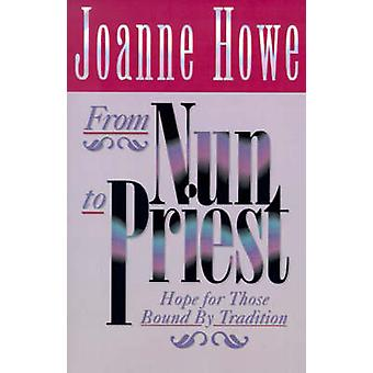 From Nun to Priest Hope for Those Bound by Tradition by Howe & Joanne