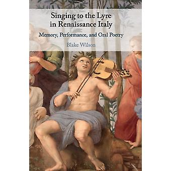 Singing to the Lyre in Renaissance Italy by Blake Wilson