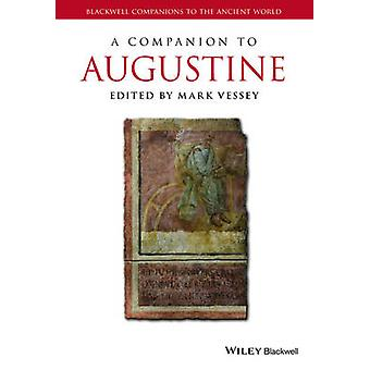A Companion to Augustine by Edited by Mark Vessey
