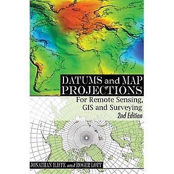 Datums and Map Projections by Edited by Jonathan Iiiffe & Edited by Roger Lott