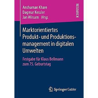 Marktorientiertes Produkt und Produktionsmanagement in digitalen Umwelten  Festgabe fr Klaus Bellmann zum 75. Geburtstag by Khare & Anshuman
