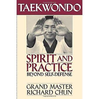 Taekwondo Spirit and Practice - Beyond Self-defense by Richard Chun -