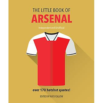 The Little Book of Arsenal  Over 170 hotshot quotes by Nick Callow