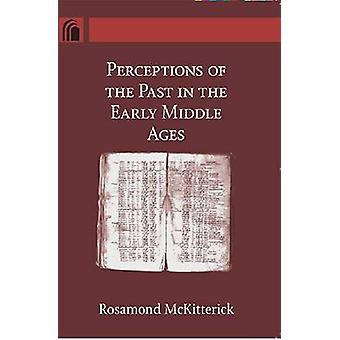 Perceptions of the Past in the Early Middle Ages by McKitterick & Rosamond