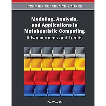 Modeling Analysis and Applications in Metaheuristic Computing Advancements and Trends by Yin & PengYeng