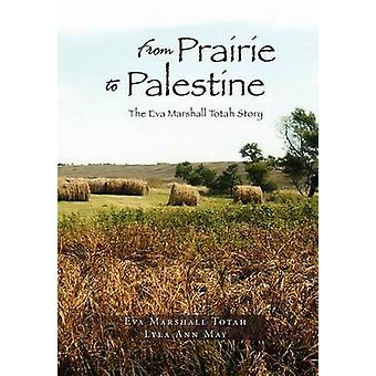 From Prairie to Palestine The Eva Marshall Totah Story by May & Lyla Ann