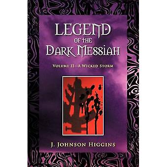 Legend of the Dark Messiah Volume IIA Wicked Storm by Higgins & J. Johnson