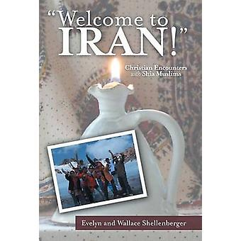 Welcome to Iran Christian Encounters with Shia Muslims by Shellenberger & Evelyn and Wallace