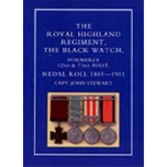 ROYAL HIGHLAND REGIMENT.THE BLACK WATCH FORMERLY 42nd and 73rd FOOT. MEDAL ROLL.18011911 by Stewart & Capt John
