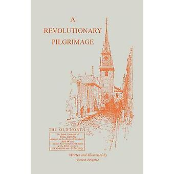 The Revolutionary Pilgrimage Being an Account of a Series of Visits to Battlegrounds and Other Places Made Memorable by the War of the Revolution by Peixotto & Ernest