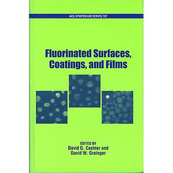 Fluorinated Surfaces Coatings and Films by Castner & David G.