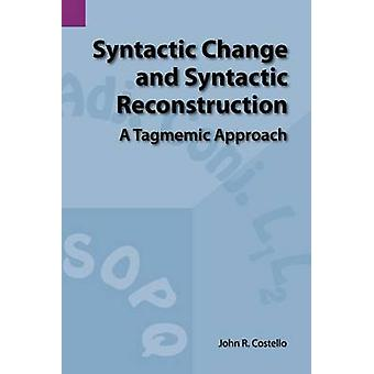 Syntactic Change and Syntactic Reconstruction A Tagmemic Approach by Costello & John R.