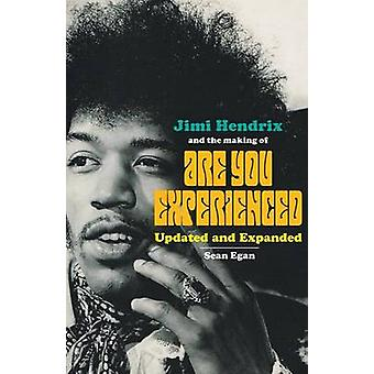Jimi Hendrix and the Making of Are You Experienced Updated and Expanded by Egan & Sean
