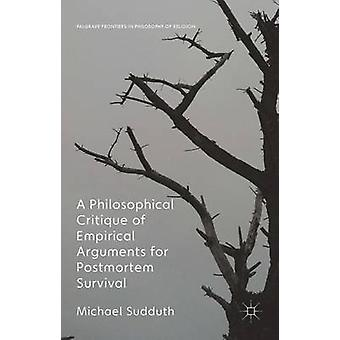 A Philosophical Critique of Empirical Arguments for Postmortem Survival by Sudduth & Michael
