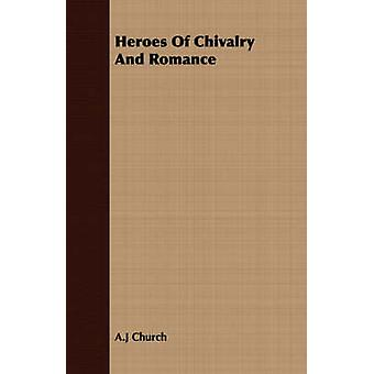 Heroes of Chivalry and Romance by Church & A. J.