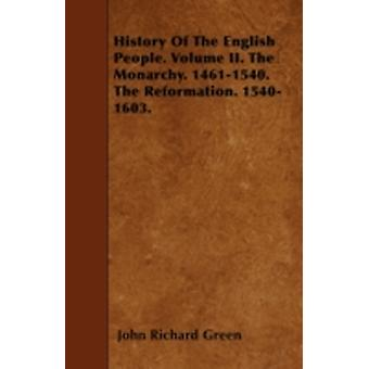 History Of The English People. Volume II. The Monarchy. 14611540. The Reformation. 15401603. by Green & John Richard