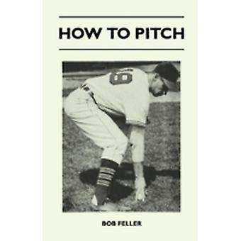 How to Pitch by Feller & Bob