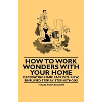 How to Work Wonders with Your Home  Decorating Made Easy with New Simplified Step by Step Methods by Rockow & Hazel Kory