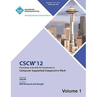 CSCW 12 Proceedings of the ACM 2012 Conference on Computer Supported Work V1 by CSCW 12 Proceedings Committee