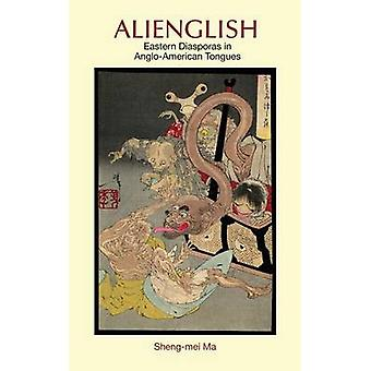 Alienglish Eastern Diasporas in AngloAmerican Tongues by Ma & ShengMei