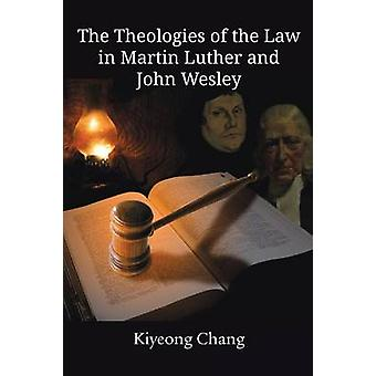 The Theologies of the Law in Martin Luther and John Wesley by Chang & Kiyeong