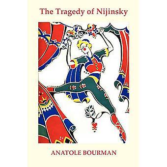 The Tragedy of Nijinsky by Bourman & Anatole