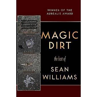 Magic Dirt The Best of Sean Williams by Williams & Sean