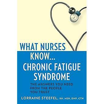 What Nurses Know...Chronic Fatigue Syndrome by Steefel RN & MSN & DNP & CTN & Lorraine