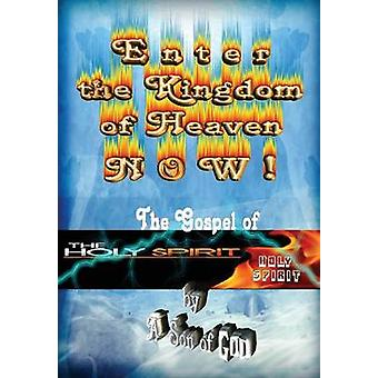 Enter the Kingdom of Heaven NOW  The Gospel of the Holy Spirit by God & A Son of