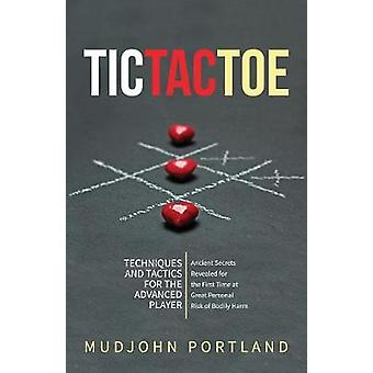 Tic Tac Toe Techniques and Tactics For the Advanced Player by Portland & Mudjohn
