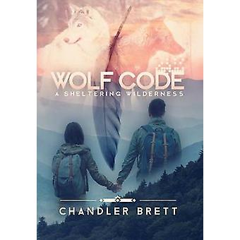 Wolf Code A Sheltering Wilderness by Brett & Chandler