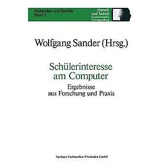 Schlerinteresse am Computer  Ergebnisse aus Forschung und Praxis by Sander & Wolfgang