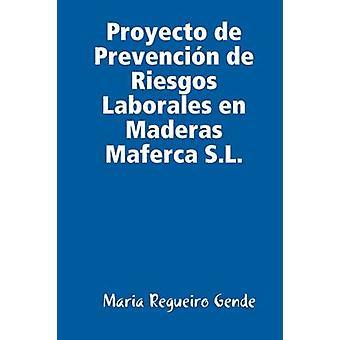 Proyecto de Prevencin de Riesgos Laborales en Maderas Maferca S.L. by Gende & Maria Regueiro