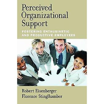 Perceived Organizational Support - Fostering Enthusiastic and Producti
