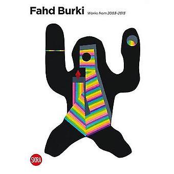Fahd Burki - Works from 2003-2013 by Rosa Maria Falvo - 9788857222288