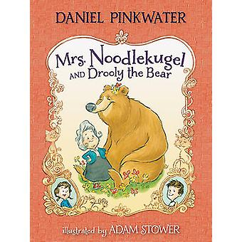 Mrs. Noodlekugel and Drooly the Bear by Daniel Pinkwater - Adam Stowe