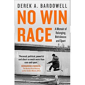 No Win Race - A Memoir of Belonging - Britishness and Sport by Derek A