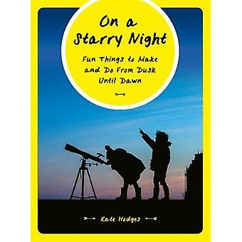 On a Starry Night - 52 Fun Things to Make and Do From Dusk Until Dawn