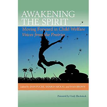 Awakening the Spirit - Moving Forward in Child Welfare - Voices from th