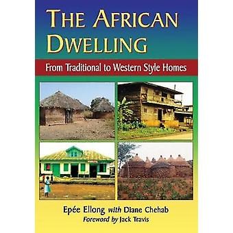 The African Dwelling - From Traditional to Western Style Homes by Epee
