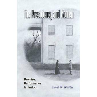 The Presidency and Women - Promise - Performance and Illusion by Janet