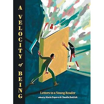 A Velocity of Being - Letters to A Young Reader by Maria Popova - 9781