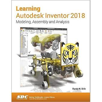 Learning Autodesk Inventor 2018 by Randy Shih - 9781630571313 Book
