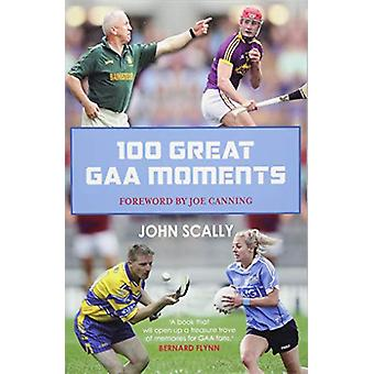 100 Great GAA Moments by John Scally - 9781785302169 Book