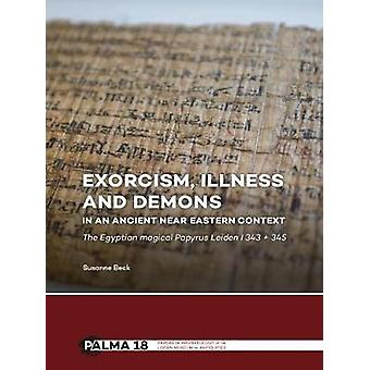 Exorcism - Illness and Demons in an Ancient Near Eastern Context - The